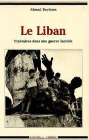 Liban. itineraires dans une guerre incivile - Couverture - Format classique