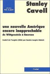 Une nouvelle Amérique encore inapprochable ; de Wittgenstein à Emerson - Couverture - Format classique