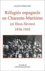 Réfugiés espagnols en Charente-Maritime (et Deux-Sèvres) 1936-1945 - Couverture - Format classique