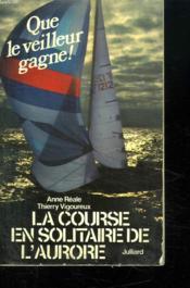 La Course En Solitaire De L Aurore. Que Le Meilleur Gagne ! - Couverture - Format classique