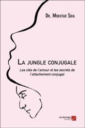 La jungle conjugale ; les clés de l'amour et les secrets de l'attachement conjugal - Couverture - Format classique