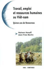 Travail, Emploi Et Ressources Humaines Au Viet-Nam. Quinze Ans De Renouveau - Couverture - Format classique