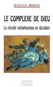 Le complexe de Dieu ; la révolte métaphysique en Occident - Couverture - Format classique