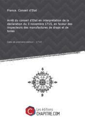 Arrêt du conseil d'Etat en interprétation de la déclaration du 3 novembre 1715, en faveur des inspecteurs des manufactures de draps et de toiles [Edition de 1718] - Couverture - Format classique