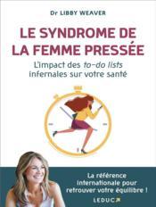 Le syndrome de la femme pressée ; l'impact des to-do-lists infernales sur votre santé - Couverture - Format classique