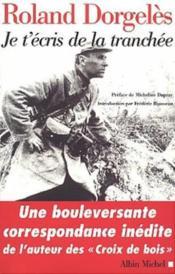 Je t'écris de la tranchée ; correspondance de guerre, 1914-1917 - Couverture - Format classique