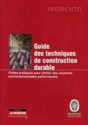Guide des techniques de construction durable ; fiches pratiques pour choisir des solutions environnementales performantes - Couverture - Format classique