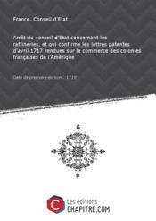 Arrêt du conseil d'Etat concernant les raffineries, et qui confirme les lettres patentes d'avril 1717 rendues sur le commerce des colonies françaises de l'Amérique [Edition de 1718] - Couverture - Format classique