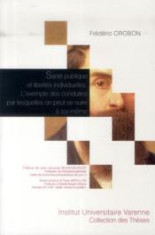 Santé publique et libertés individuelles ; l'exemple des conduites par lesquelles on peut se nuire à soi-même - Couverture - Format classique