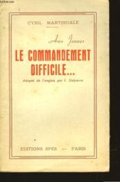 Aux Jeunes Le Commandement Difficile... - Couverture - Format classique
