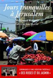 Jours tranquilles à Jérusalem ; chroniques d'une création théâtrale « des roses et du jasmin » - Couverture - Format classique