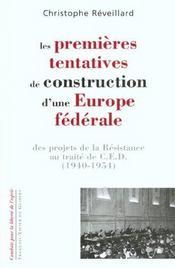 Les premieres tentatives de construction d'une europe federale - des projets de la resistance au tra - Intérieur - Format classique