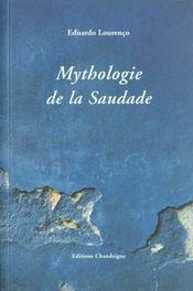 Mythologie de la saudade ; essais sur la mélancolie portugaise - Intérieur - Format classique