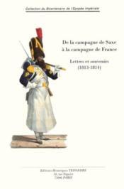De la campagne de Saxe à la campagne de France ; lettres et souvenirs (1813-1814) - Couverture - Format classique