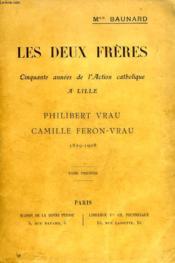 Les Deux Freres, Cinquante Annees De L'Action Catholique A Lille, Philibert Vrau, Camille Feron-Vrau, 1829-1908, Tome I - Couverture - Format classique