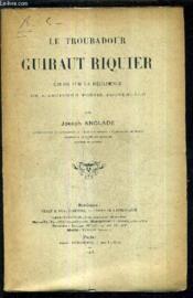 L Troubadour Guiraut Riquier - Etude Sur La Decadence De L'Ancienne Poesie Provencale. - Couverture - Format classique
