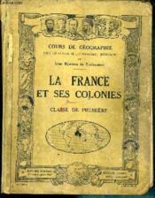 La France Et Ses Colonies - Classes De Premiere - N° 132-1 - Cours De Geographie Pour Les Classes De L'Enseignement Secondaire - Couverture - Format classique