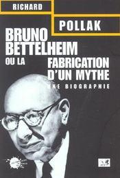 Bruno bettelheim. ou la fabrication d'un mythe - Intérieur - Format classique
