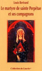 Le martyre de sainte perpetue et ses compagnons - Couverture - Format classique