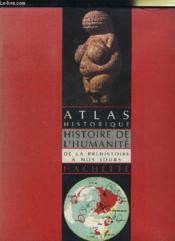 Atlas Historique. Histoire De L'Humanite De La Prehistoire A Nos Jours - Couverture - Format classique