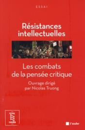 Résistances intellectuelles; les combats de la pensée critique - Couverture - Format classique