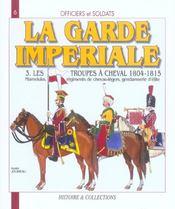 La garde imperiale t.3 ; les troupes à cheval, 1804-1815 - Intérieur - Format classique