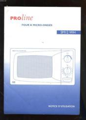 Notice D'Utilisation. Proline Four A Micro-Ondes Sm12 Wh - Couverture - Format classique