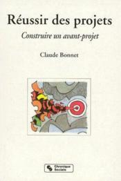 Réussir des projets ; construire un avant-projet - Couverture - Format classique