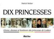 Dix princesses ; gloires drames et bonheurs des princesses de Laeken - Couverture - Format classique