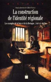 La construction de l'identité régionale ; les exemples de la Saxe et de la Bretagne ; XVIIIe-xxe siècles - Couverture - Format classique