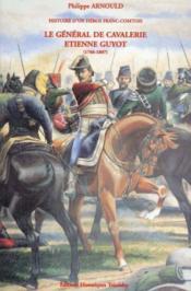 Histoire d'un héros franc-comtois ; le général de cavalerie Etienne Guyot (1766-1807) - Couverture - Format classique