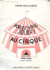 Voulez-Vous Jouer ? Au Cirque - Pour Piano Volume 1 : Debutant - Couverture - Format classique