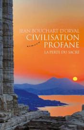 Civilisation profane ; la perte du sacré - Couverture - Format classique