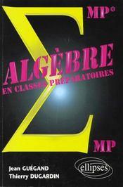 Algebre En Classes Preparatoires Mp Mp* - Intérieur - Format classique