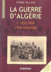 La Guerre D'Algerie T1 1830-1958 L'Ere Coloniale - Intérieur - Format classique