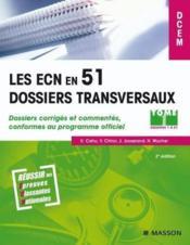 Les ECN en 51 dossiers transversaux t.1 ; dossiers corrigés et commentés, conformes au programme officiel (2e édition) - Couverture - Format classique