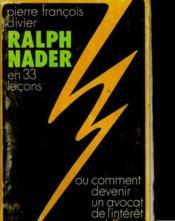 Ralph Nader En 33 Lecons. Ou Comment Devenir Un Avocat De L'Interet Public - Couverture - Format classique
