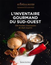 L'inventaire gourmand du Sud-Ouest ; 100 recettes innovantes de chefs inspirés - Couverture - Format classique