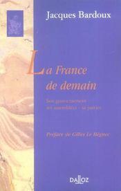 La France de demain ; son gouvernement, ses assemblées, sa justice - Intérieur - Format classique