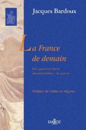 La France de demain ; son gouvernement, ses assemblées, sa justice - Couverture - Format classique