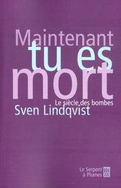 Maintenant Tu Es Mort ; Histoire Des Bombes - Intérieur - Format classique