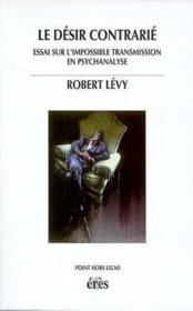 Le désir contrarié ; essai sur l'impossible transmission en psychanalyse - Couverture - Format classique
