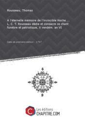 A l'éternelle mémoire del'invincibleHoche L. C. T. Rousseau dédie etconsacre ce chant funèbre etpatriotique, X vendém. an VI [Edition de 1797] - Couverture - Format classique