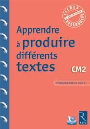 Apprendre à produire différents textes ; CM2 ; programmes 2016 - Couverture - Format classique