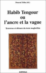 Habib Tengour ou l'ancre et la dérive ; traverses et détours du texte maghrébin - Couverture - Format classique