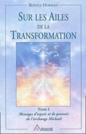 Sur les ailes de la transformation t.1 ; messages d'espoir et de pouvoir de l'archange Michaël - Couverture - Format classique