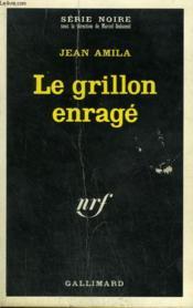 Le Grillon Enrage. Collection : Serie Noire N° 1334 - Couverture - Format classique