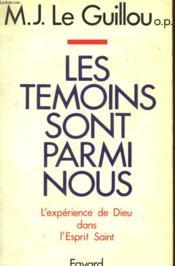 Les Temoins Sont Parmi Nous. L'Experience De Dieu Dans L'Esprit Saint. - Couverture - Format classique