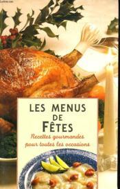 Les Menus De Fetes. Recettes Gourmandes Pour Toutes Les Occasions - Couverture - Format classique