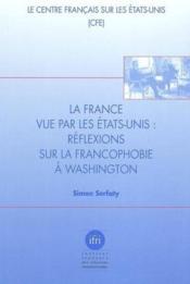 La france vue par les etats-unis ; reflexions sur la francophobie a washington - Couverture - Format classique